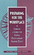 Preparing for the Workplace:: Charting a Course for Federal Postsecondary Training Policy