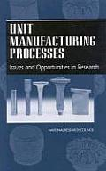 Unit Manufacturing Processes:: Issues and Opportunities in Research