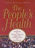 The People's Health:: A Memoir of Public Health and Its Evolution at Harvard