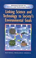 Linking Science and Technology to Society's Environmentals Goals (National Forum on Science and Technology Goals)