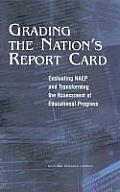 Grading the Nation's Report Card: Evaluating Naep and Transforming the Assessment of Educational Progress