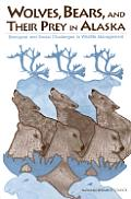 Wolves, Bears, & Their Prey in Alaska: Biological & Social Challenges in Wildlife Management