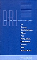Dietary Reference Intakes for Energy, Carbohydrate, Fiber, Fat, Fatty Acids, Cholesterol, Protein, and Amino Acids [With CD-ROM]