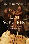 Last Sorcerers The Path From Alchemy To the Periodic Table