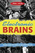 Electronic Brains: Stories from the Dawn of the Computer Age