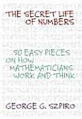 Secret Life of Numbers 50 Easy Pieces on How Mathematicians Work & Think