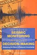 Improved Seismic Monitoring-Improved Decision-Making: Assessing the Value of Reduced Uncertainty