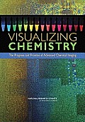 Visualizing Chemistry:: The Progress and Promise of Advanced Chemical Imaging