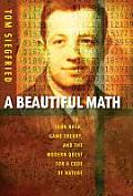 Beautiful Math John Nash Game Theory & the Modern Quest for a Code of Nature