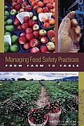 Managing Food Safety Practices from Farm to Table: Workshop Summary