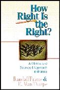 How Right Is the Right?: A Biblical & Balanced Approach to Politics