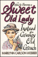 How to Become a Sweet Old Lady Instead of a Mean Old Witch
