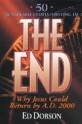 End: Why Jesus Could Return by A. D. 2000