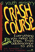A Youth Ministry Crash Course: Everything You Need to Know from Adolescence to Zits
