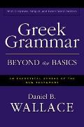Greek Grammar Beyond the Basics: an Exegetical Syntax of the New Testament (96 Edition)