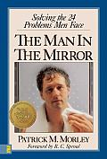 Man in the Mirror: Solving the 24 Problems Men Face