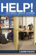"Help! I'm a Small-Group Leader!: 50 Ways to Lead Teenagers Into Animated & Purposeful Discussion (""Help!"" Series)"