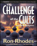 Challenge of the Cults & New Religions The Essential Guide to Their History Their Doctrine & Our Response