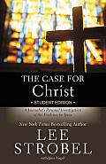 Case for Christ Student Edition A Journalists Personal Investigation of the Evidence for Jesus