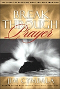 Breakthrough Prayer: The Secret of Receiving What You Need from God