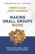 Making Small Groups Work : What Every Small Group Leader Needs To Know (03 Edition)