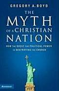 Myth of a Christian Nation How the Quest for Political Power Is Destroying the Church