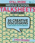 Still More Middle School Talksheets for Ages 11-14: 50 Creative Discussions for Your Youth Group (Talksheets) Cover