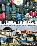 Deep Justice Journeys: 50 Activities to Move from Mission Trips to Missional Living (Youth Specialties)