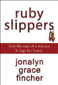 Ruby Slippers: How the Soul of a Woman Brings Her Home Cover