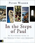 In the Steps of Paul: An Illustrated Guide to the Apostle's Life and Journeys