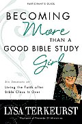 Becoming More Than a Good Bible Study Girl Participants Guide Living the Faith After Bible Class Is Over