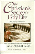 Christian's Secret of a Holy Life: The Unpublished Personal Writings of Hannah Whitall Smith
