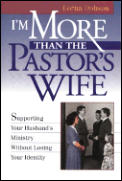 I'm More Than the Pastor's Wife: Supporting Your Husband's Ministry Without Losing Your Identity