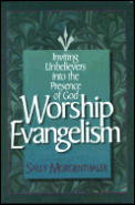 Worship Evangelism Inviting Unbelievers into the Presence of God