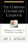 The Christian Counselor's Casebook: Applying the Principles of Nouthetic Counseling (Jay Adams Library)