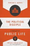 The Political Disciple: A Theology of Public Life (Ordinary Theology)