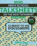 More High School Talksheets on the New Testament, Epic Bible Stories: 52 Ready-To-Use Discussions (Talksheets)