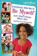 Everybody Tells Me to Be Myself But I Don't Know Who I Am, Revised Edition (Faithgirlz!) Cover