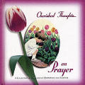 Cherished Thoughts on Prayer: A Collection of Encouraging Quotations and Scripture
