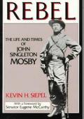 Rebel The Life & Times of John Singleton Mosby