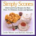 Simply Scones Quick & Easy Recipes for More Than 70 Delicious Scones & Spreads