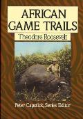 African Game Trails: An Account of the African Wanderings of an American Hunter-Naturalist (Peter Capstick's Library) Cover