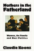 Mothers in the Fatherland: Women, the Family and Nazi Politics Cover