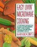 Easy Livin Microwave Cooking A Microwave Instructor Shares Tips Secrets & 200 Easiest Recipes for Fast & Delicious Microwave Meals