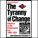 Tyranny of Change: America in the Progressive Era, 1890-1920