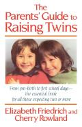The Parent's Guide to Raising Twins: From Pre-Birth to First School Days-The Essential Book for All Those Expecting Two or More Cover
