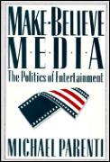 Make Believe Media The Politics of Entertainment