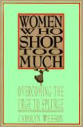 Women Who Shop Too Much: Overcoming the Urge to Splurge