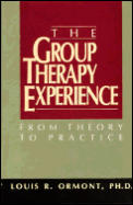 The Group Therapy Experience: From Theory to Practice
