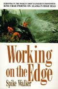 Working on the Edge: Surviving in the World's Most Dangerous Profession, King Crab Fishing on Alaska's High Seas
